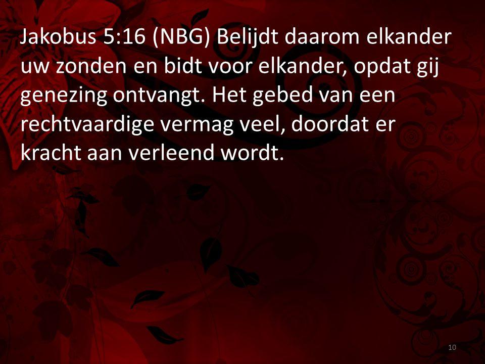 Jakobus 5:16 (NBG) Belijdt daarom elkander uw zonden en bidt voor elkander, opdat gij genezing ontvangt. Het gebed van een rechtvaardige vermag veel,