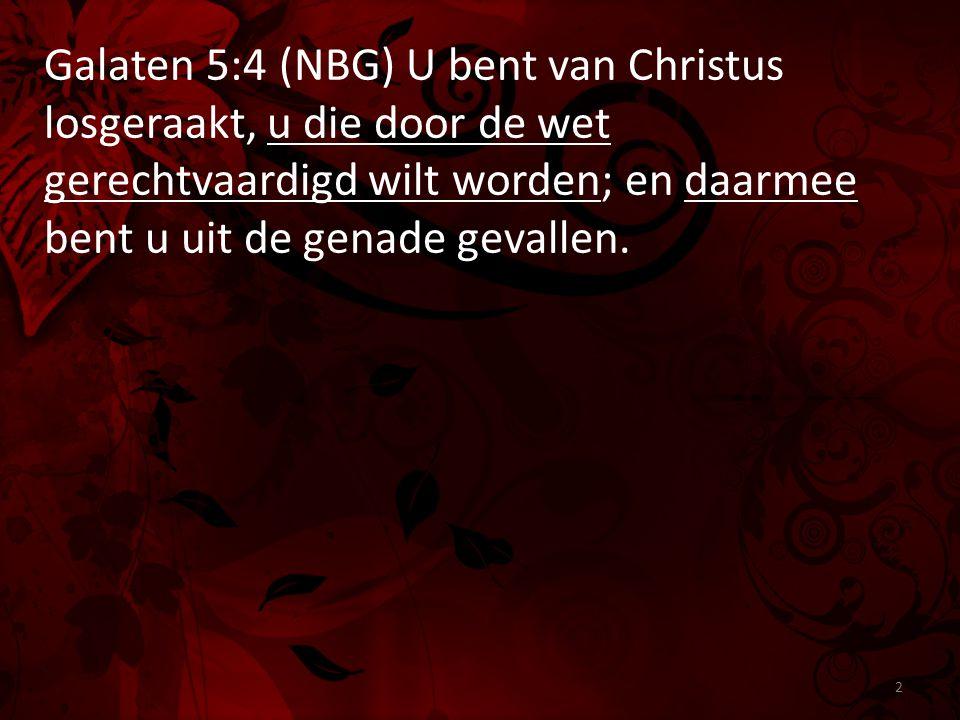 Galaten 5:4 (NBG) U bent van Christus losgeraakt, u die door de wet gerechtvaardigd wilt worden; en daarmee bent u uit de genade gevallen. 2