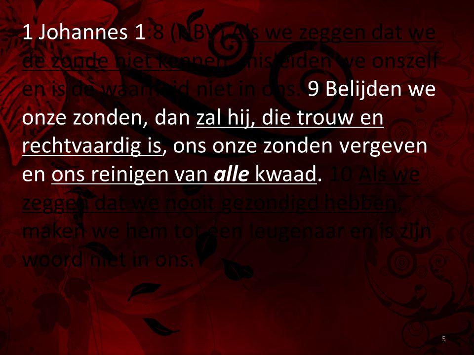 1 Johannes 1:8 (NBV) Als we zeggen dat we de zonde niet kennen, misleiden we onszelf en is de waarheid niet in ons. 9 Belijden we onze zonden, dan zal