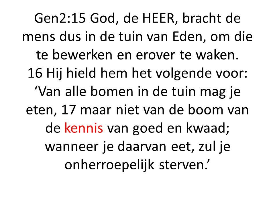 Gen2:15 God, de HEER, bracht de mens dus in de tuin van Eden, om die te bewerken en erover te waken.