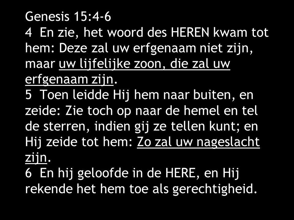 Genesis 15:4-6 4 En zie, het woord des HEREN kwam tot hem: Deze zal uw erfgenaam niet zijn, maar uw lijfelijke zoon, die zal uw erfgenaam zijn. 5 Toen