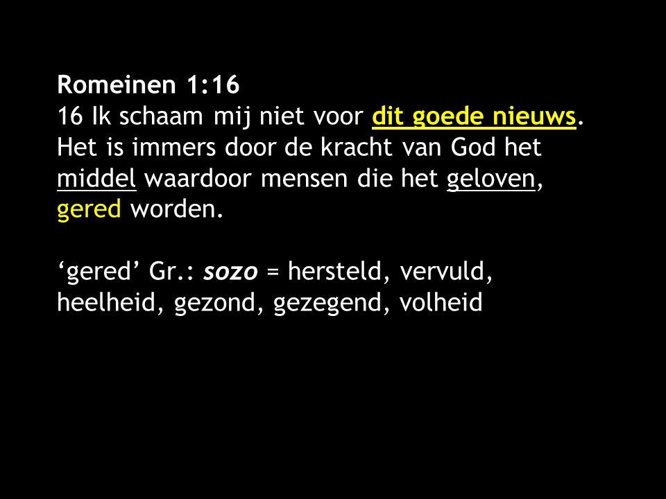 Romeinen 1:16 16 Ik schaam mij niet voor dit goede nieuws. Het is immers door de kracht van God het middel waardoor mensen die het geloven, gered word