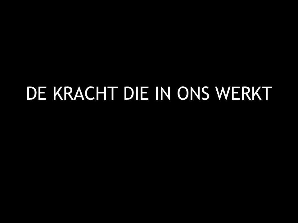 DE KRACHT DIE IN ONS WERKT