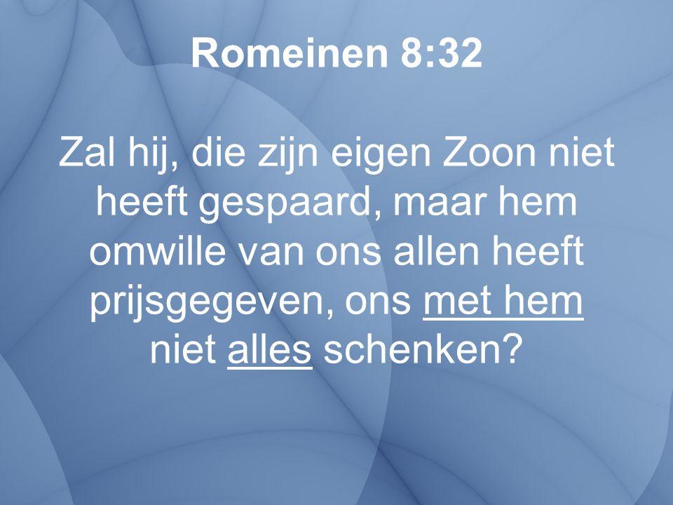 Romeinen 8:32 Zal hij, die zijn eigen Zoon niet heeft gespaard, maar hem omwille van ons allen heeft prijsgegeven, ons met hem niet alles schenken?