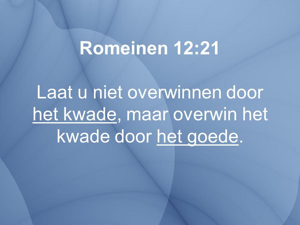 Romeinen 12:21 Laat u niet overwinnen door het kwade, maar overwin het kwade door het goede.