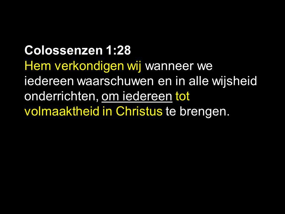 Colossenzen 1:28 Hem verkondigen wij wanneer we iedereen waarschuwen en in alle wijsheid onderrichten, om iedereen tot volmaaktheid in Christus te bre