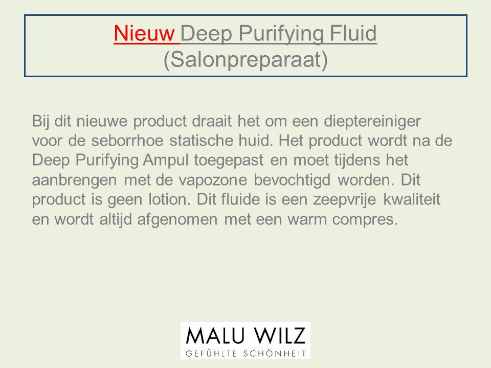 Nieuw Deep Purifying Fluid (Salonpreparaat) Bij dit nieuwe product draait het om een dieptereiniger voor de seborrhoe statische huid. Het product word