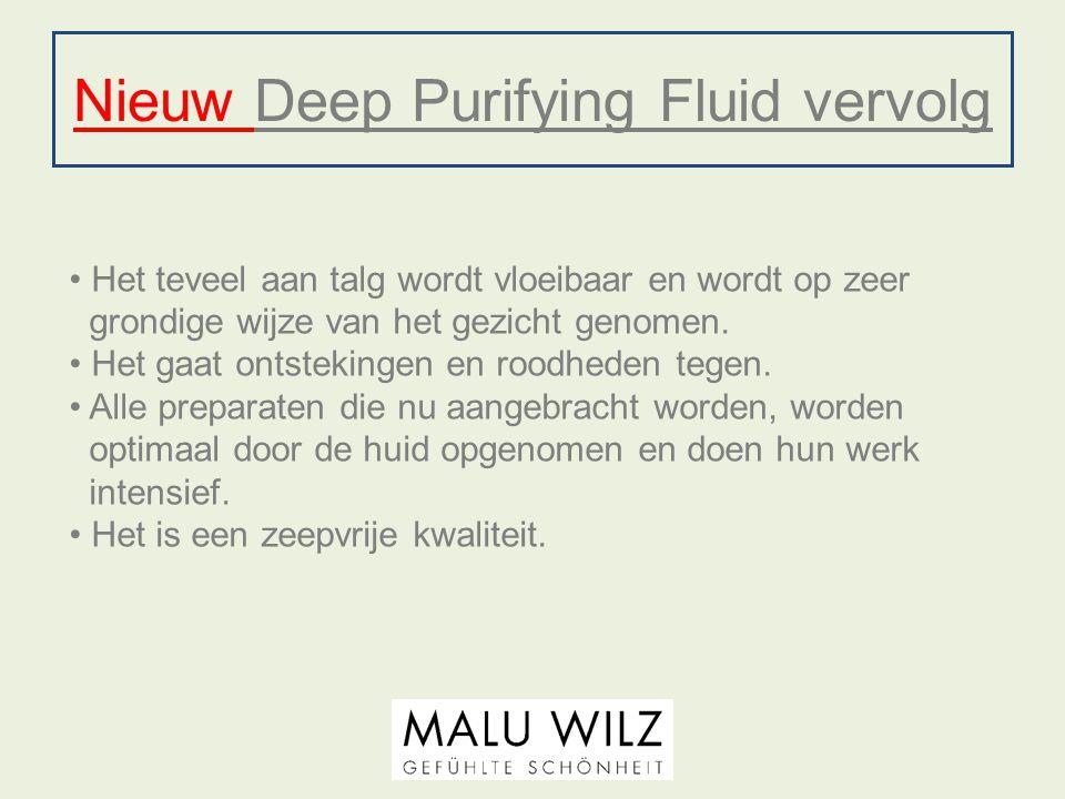 Nieuw Deep Purifying Fluid vervolg Het teveel aan talg wordt vloeibaar en wordt op zeer grondige wijze van het gezicht genomen. Het gaat ontstekingen