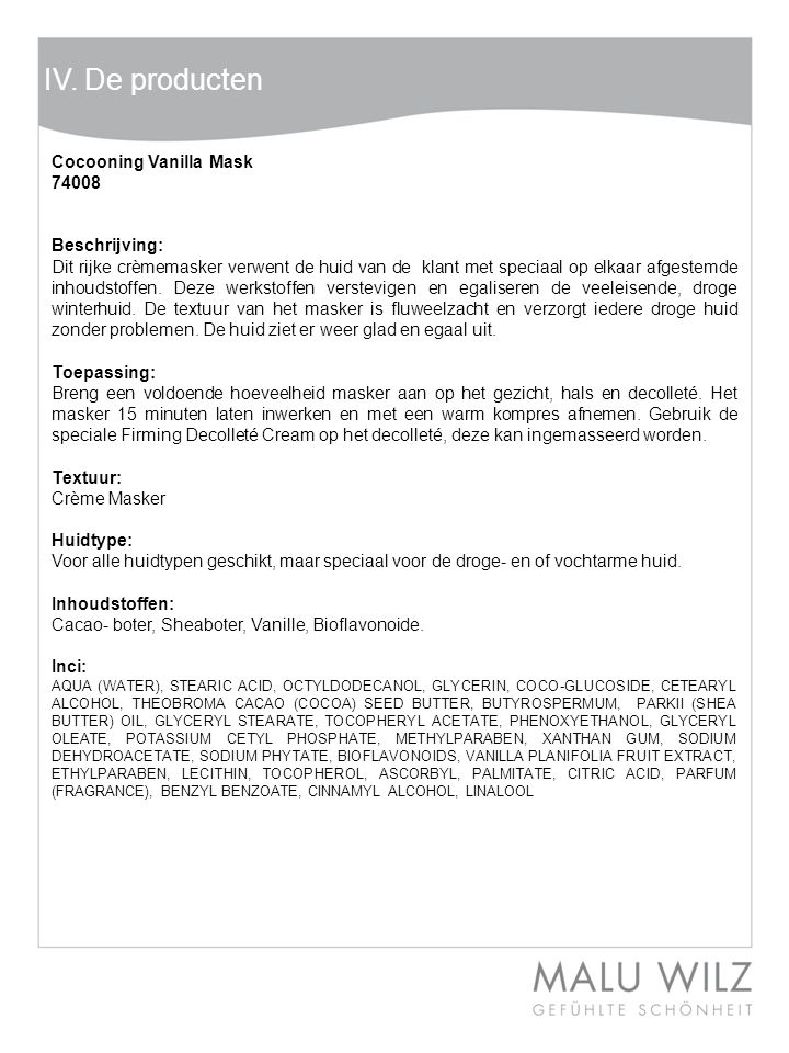IV. De producten Cocooning Vanilla Mask 74008 Beschrijving: Dit rijke crèmemasker verwent de huid van de klant met speciaal op elkaar afgestemde inhou