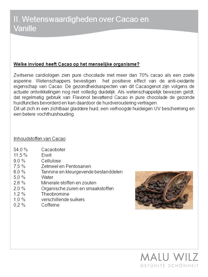II. Wetenswaardigheden over Cacao en Vanille Welke invloed heeft Cacao op het menselijke organisme? Zwitserse cardiologen zien pure chocolade met meer