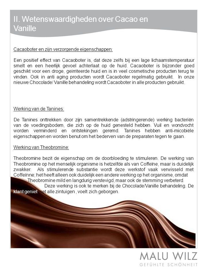 II. Wetenswaardigheden over Cacao en Vanille Cacaoboter en zijn verzorgende eigenschappen: Een positief effect van Cacaoboter is, dat deze zelfs bij e