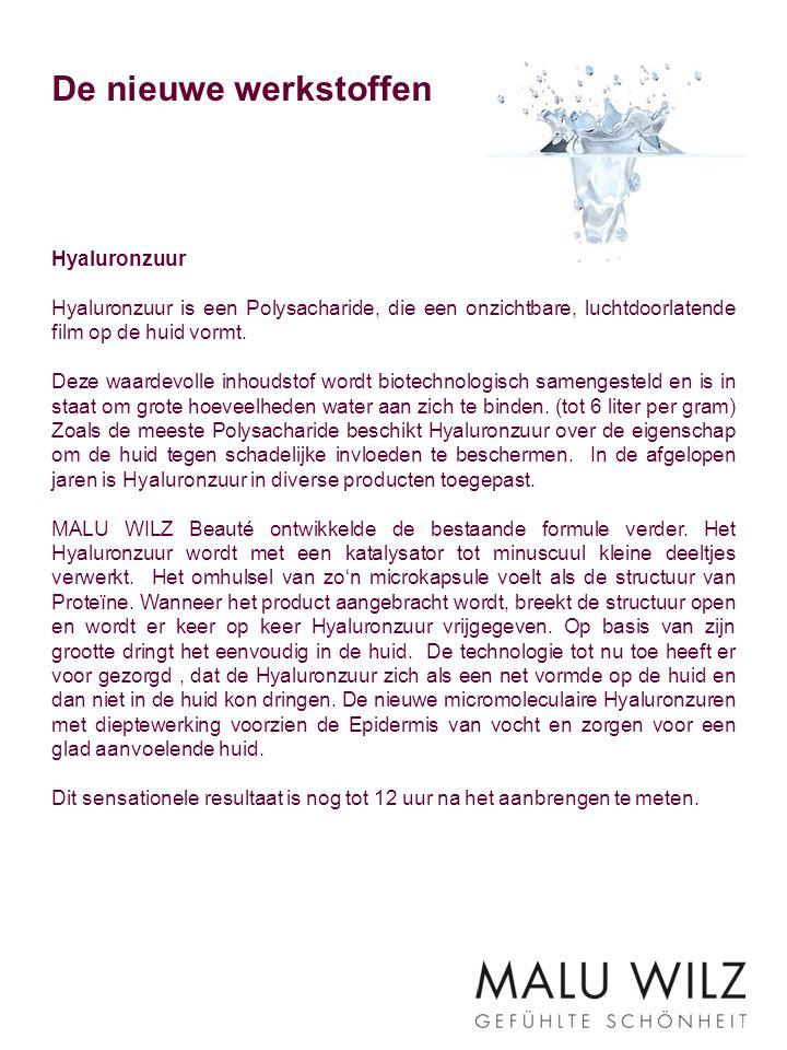 De nieuwe werkstoffen Hyaluronzuur Hyaluronzuur is een Polysacharide, die een onzichtbare, luchtdoorlatende film op de huid vormt. Deze waardevolle in