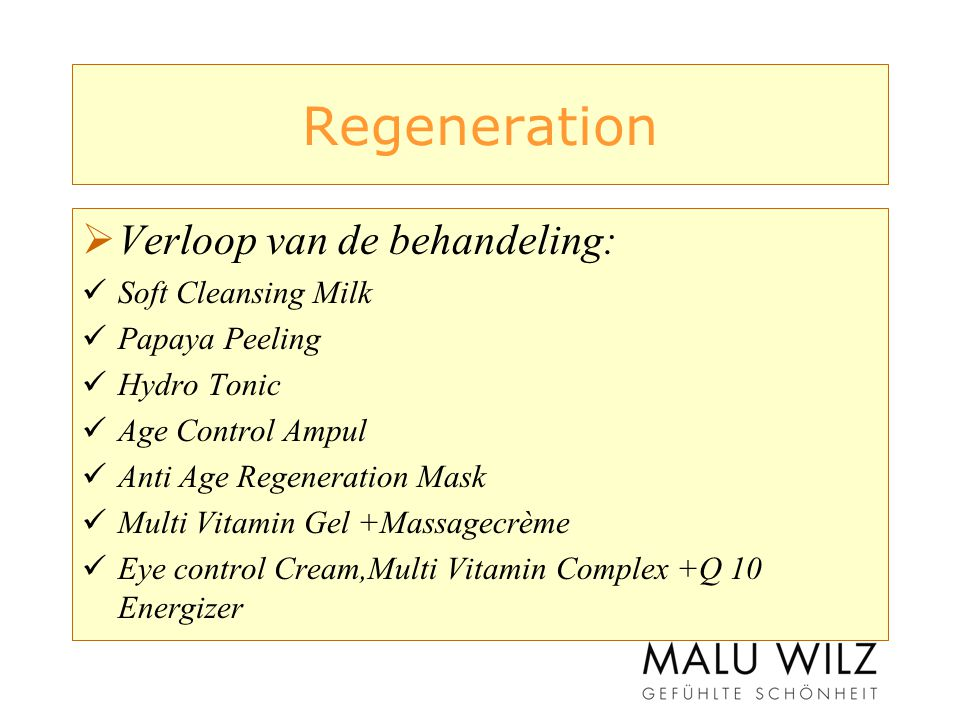 Regeneration  Verloop van de behandeling: Soft Cleansing Milk Papaya Peeling Hydro Tonic Age Control Ampul Anti Age Regeneration Mask Multi Vitamin Gel +Massagecrème Eye control Cream,Multi Vitamin Complex +Q 10 Energizer