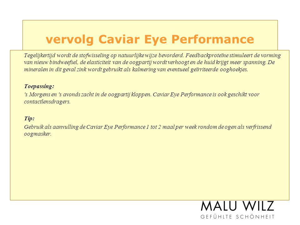 vervolg Caviar Eye Performance Tegelijkertijd wordt de stofwisseling op natuurlijke wijze bevorderd.