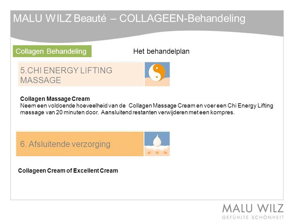 5.CHI ENERGY LIFTING MASSAGE 6. Afsluitende verzorging MALU WILZ Beauté – COLLAGEEN-Behandeling Collagen Massage Cream Neem een voldoende hoeveelheid