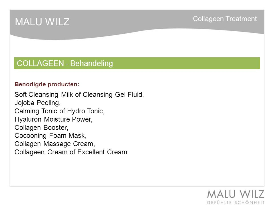 Benodigde producten: COLLAGEEN - Behandeling MALU WILZ Soft Cleansing Milk of Cleansing Gel Fluid, Jojoba Peeling, Calming Tonic of Hydro Tonic, Hyalu