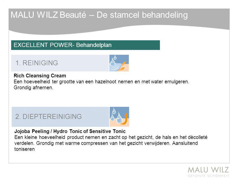 MALU WILZ Beauté – De stamcel behandeling EXCELLENT POWER- Behandelplan 1. REINIGING 2. DIEPTEREINIGING Rich Cleansing Cream Een hoeveelheid ter groot