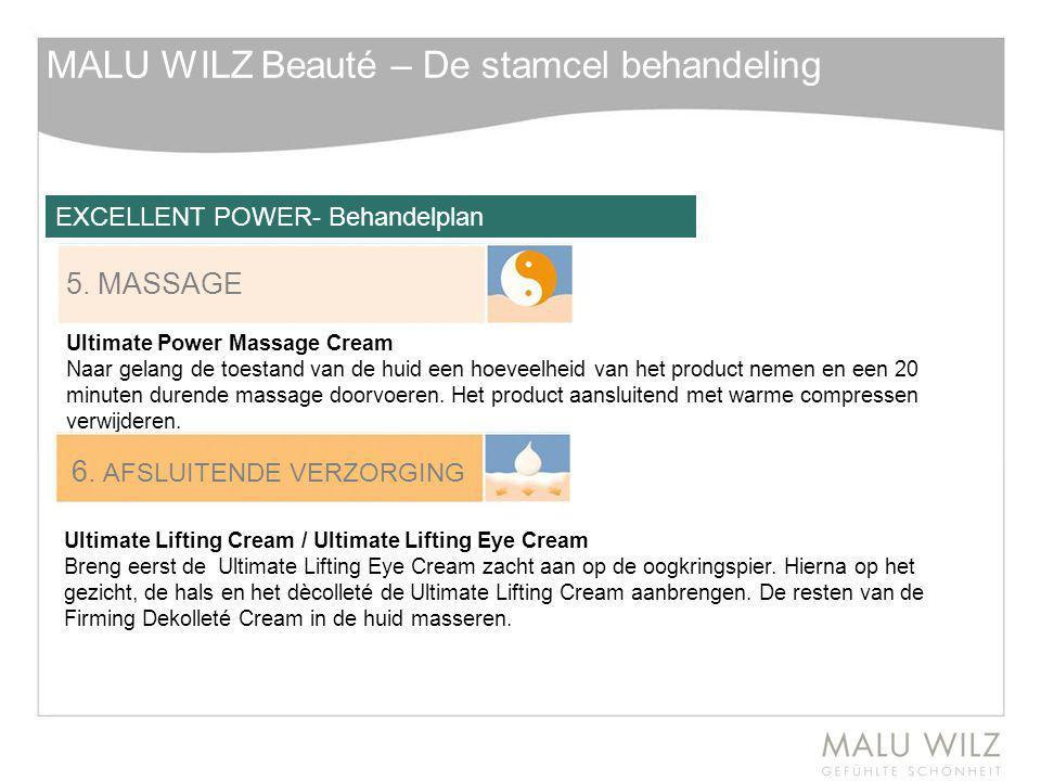 MALU WILZ Beauté – De stamcel behandeling 5. MASSAGE Ultimate Power Massage Cream Naar gelang de toestand van de huid een hoeveelheid van het product