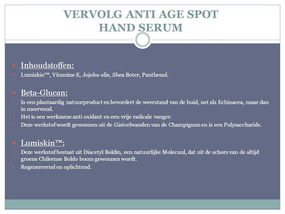 VERVOLG ANTI AGE SPOT HAND SERUM Inhoudstoffen: Lumiskin™, Vitamine E, Jojoba-olie, Shea Boter, Panthenol.