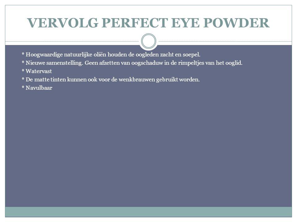 VERVOLG PERFECT EYE POWDER * Hoogwaardige natuurlijke oliën houden de oogleden zacht en soepel. * Nieuwe samenstelling. Geen afzetten van oogschaduw i