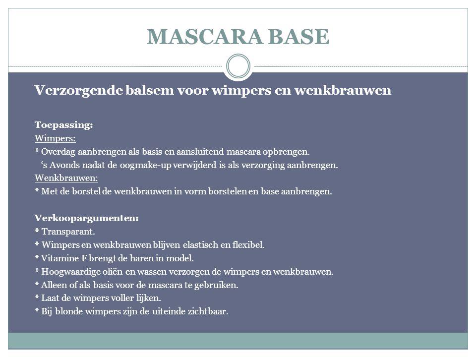 MASCARA BASE Verzorgende balsem voor wimpers en wenkbrauwen Toepassing: Wimpers: * Overdag aanbrengen als basis en aansluitend mascara opbrengen. 's A