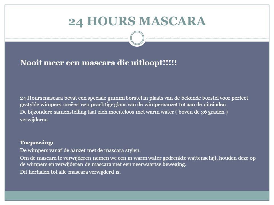 24 HOURS MASCARA Nooit meer een mascara die uitloopt!!!!! 24 Hours mascara bevat een speciale gummi borstel in plaats van de bekende borstel voor perf