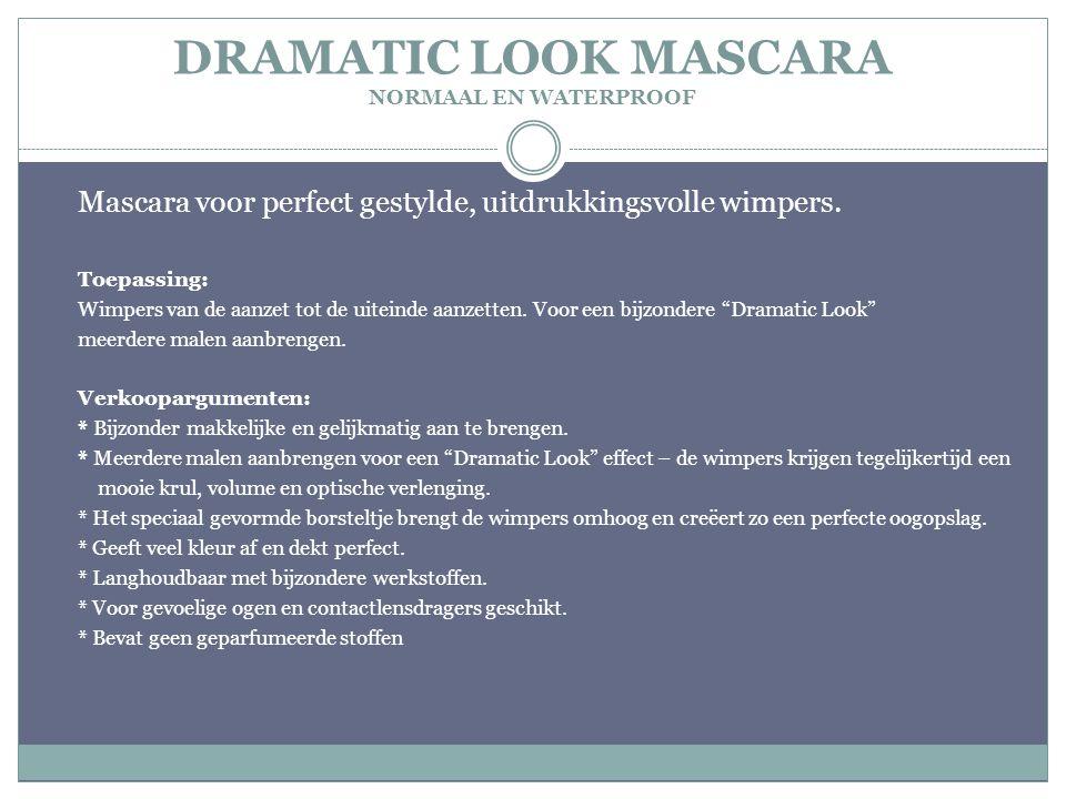 DRAMATIC LOOK MASCARA NORMAAL EN WATERPROOF Mascara voor perfect gestylde, uitdrukkingsvolle wimpers. Toepassing: Wimpers van de aanzet tot de uiteind