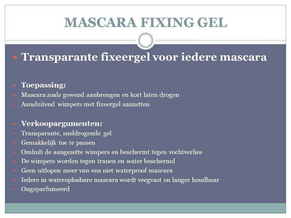 MASCARA FIXING GEL Transparante fixeergel voor iedere mascara Toepassing: Mascara zoals gewend aanbrengen en kort laten drogen Aansluitend wimpers met