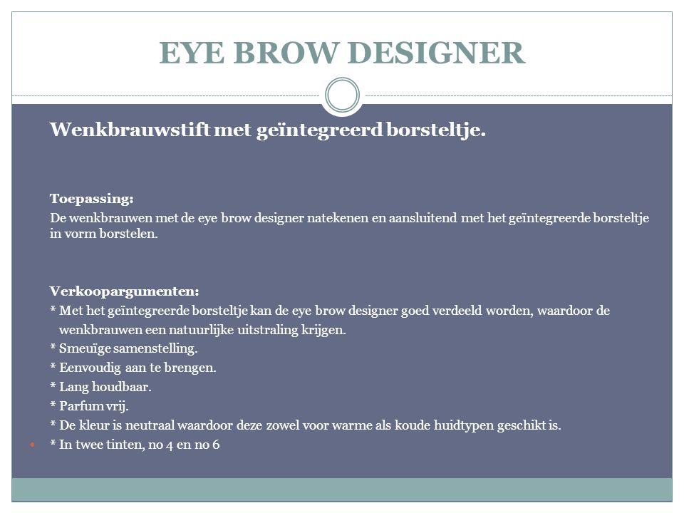 EYE BROW DESIGNER Wenkbrauwstift met geïntegreerd borsteltje. Toepassing: De wenkbrauwen met de eye brow designer natekenen en aansluitend met het geï