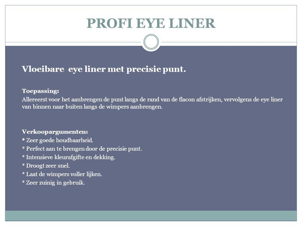 PROFI EYE LINER Vloeibare eye liner met precisie punt. Toepassing: Allereerst voor het aanbrengen de punt langs de rand van de flacon afstrijken, verv