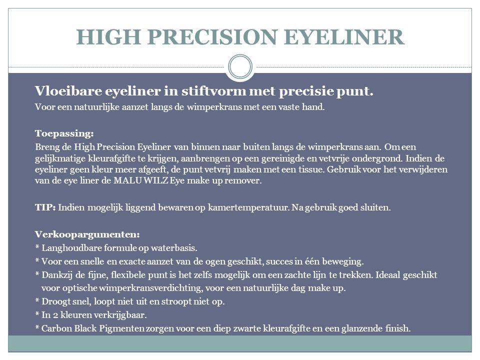 HIGH PRECISION EYELINER Vloeibare eyeliner in stiftvorm met precisie punt. Voor een natuurlijke aanzet langs de wimperkrans met een vaste hand. Toepas