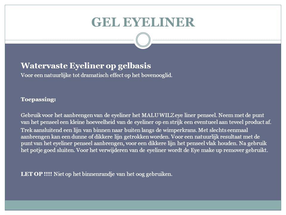 GEL EYELINER Watervaste Eyeliner op gelbasis Voor een natuurlijke tot dramatisch effect op het bovenooglid. Toepassing: Gebruik voor het aanbrengen va