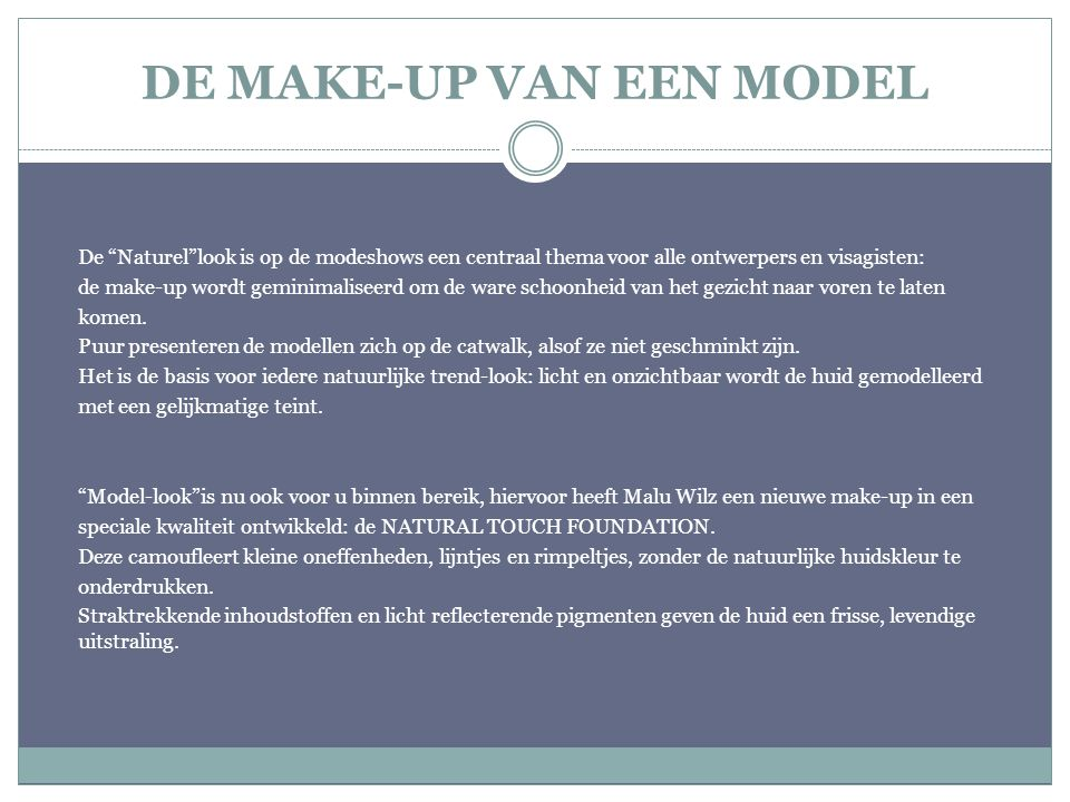 "DE MAKE-UP VAN EEN MODEL De ""Naturel""look is op de modeshows een centraal thema voor alle ontwerpers en visagisten: de make-up wordt geminimaliseerd o"
