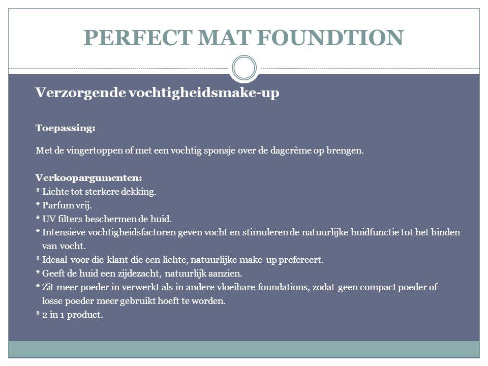 PERFECT MAT FOUNDTION Verzorgende vochtigheidsmake-up Toepassing: Met de vingertoppen of met een vochtig sponsje over de dagcrème op brengen. Verkoopa