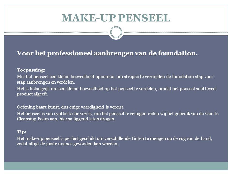 MAKE-UP PENSEEL Voor het professioneel aanbrengen van de foundation. Toepassing: Met het penseel een kleine hoeveelheid opnemen, om strepen te vermijd