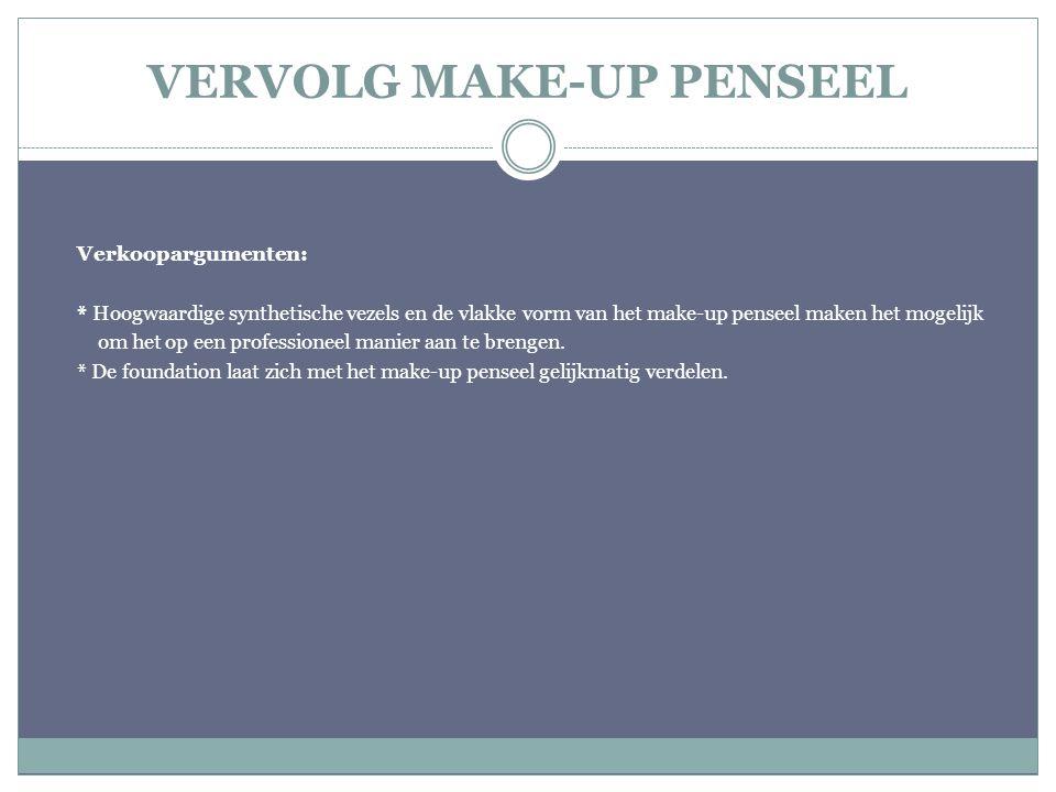 VERVOLG MAKE-UP PENSEEL Verkoopargumenten: * Hoogwaardige synthetische vezels en de vlakke vorm van het make-up penseel maken het mogelijk om het op e