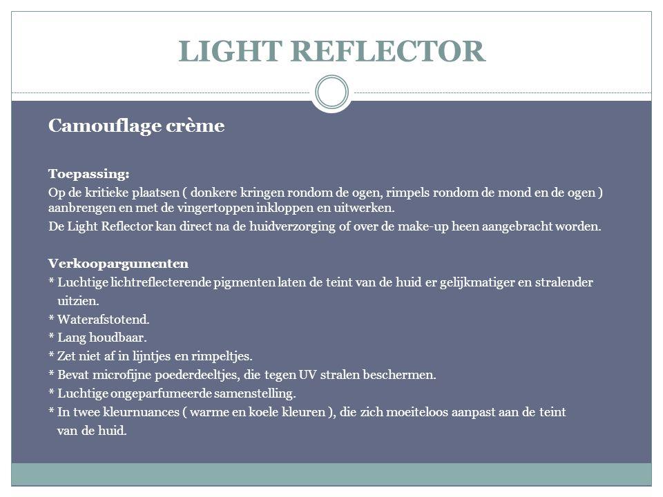 LIGHT REFLECTOR Camouflage crème Toepassing: Op de kritieke plaatsen ( donkere kringen rondom de ogen, rimpels rondom de mond en de ogen ) aanbrengen