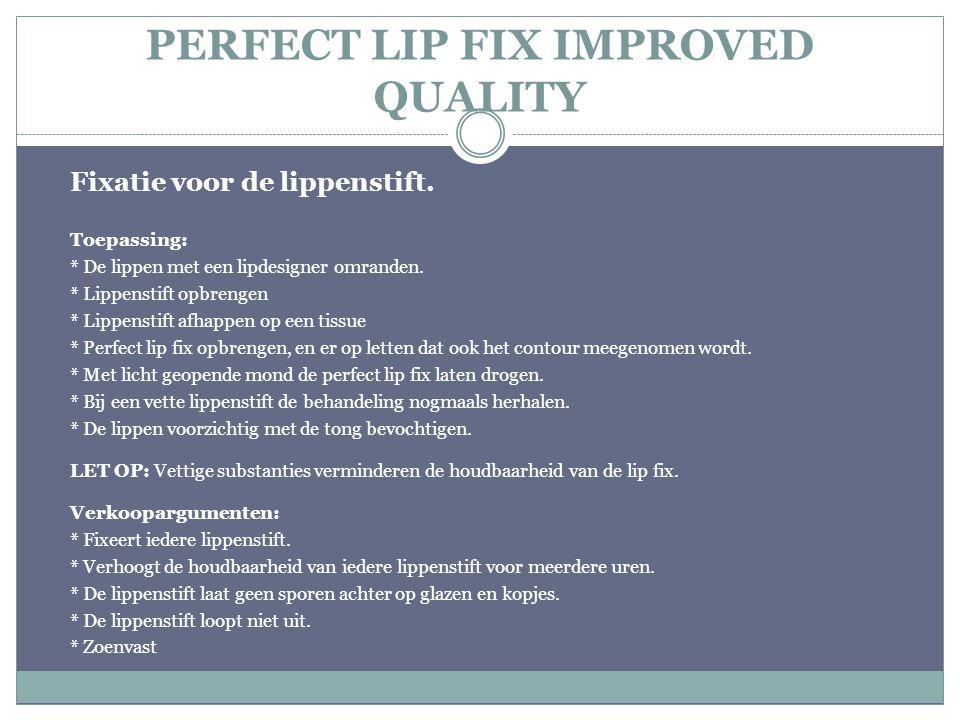 PERFECT LIP FIX IMPROVED QUALITY Fixatie voor de lippenstift. Toepassing: * De lippen met een lipdesigner omranden. * Lippenstift opbrengen * Lippenst