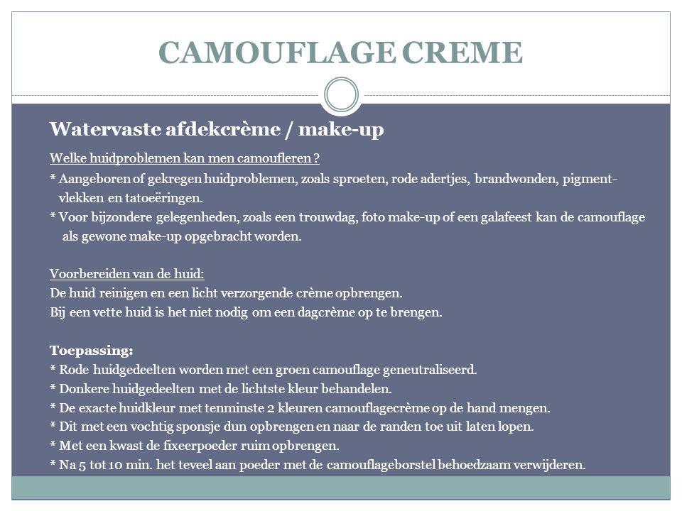 CAMOUFLAGE CREME Watervaste afdekcrème / make-up Welke huidproblemen kan men camoufleren ? * Aangeboren of gekregen huidproblemen, zoals sproeten, rod