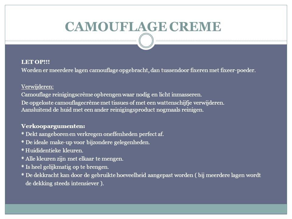 CAMOUFLAGE CREME LET OP!!! Worden er meerdere lagen camouflage opgebracht, dan tussendoor fixeren met fixeer-poeder. Verwijderen: Camouflage reiniging