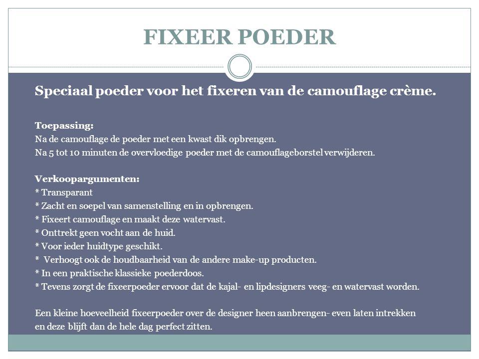 FIXEER POEDER Speciaal poeder voor het fixeren van de camouflage crème. Toepassing: Na de camouflage de poeder met een kwast dik opbrengen. Na 5 tot 1