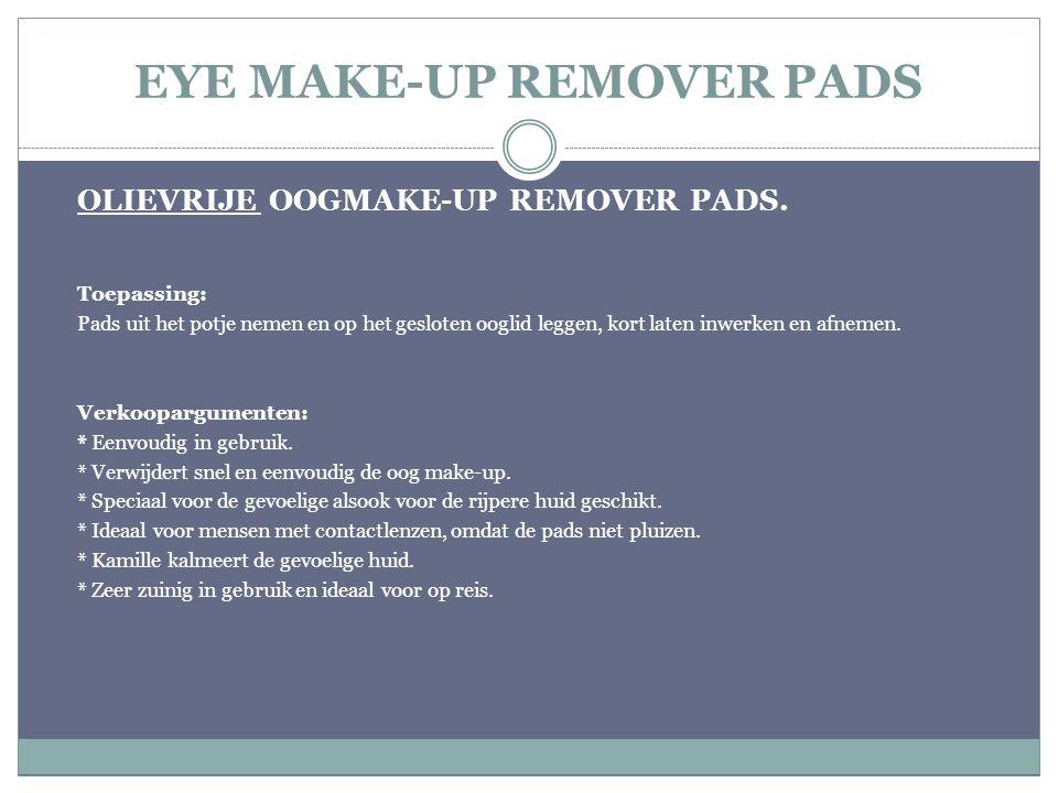 EYE MAKE-UP REMOVER PADS OLIEVRIJE OOGMAKE-UP REMOVER PADS. Toepassing: Pads uit het potje nemen en op het gesloten ooglid leggen, kort laten inwerken