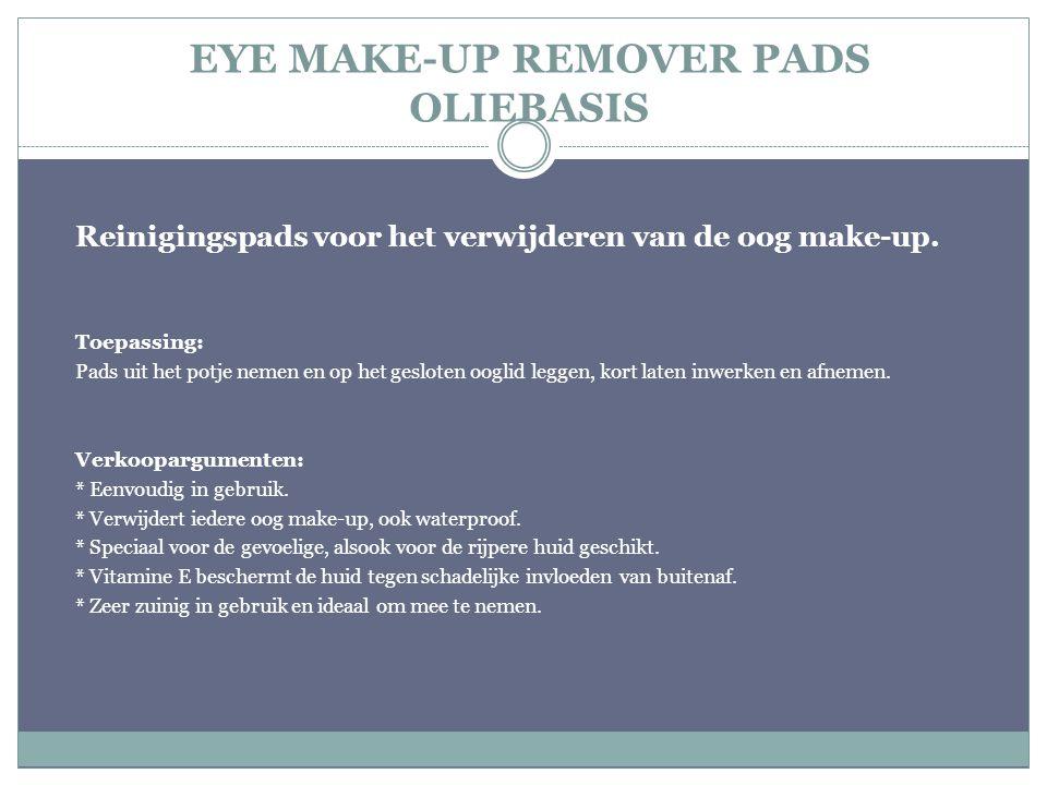EYE MAKE-UP REMOVER PADS OLIEBASIS Reinigingspads voor het verwijderen van de oog make-up. Toepassing: Pads uit het potje nemen en op het gesloten oog