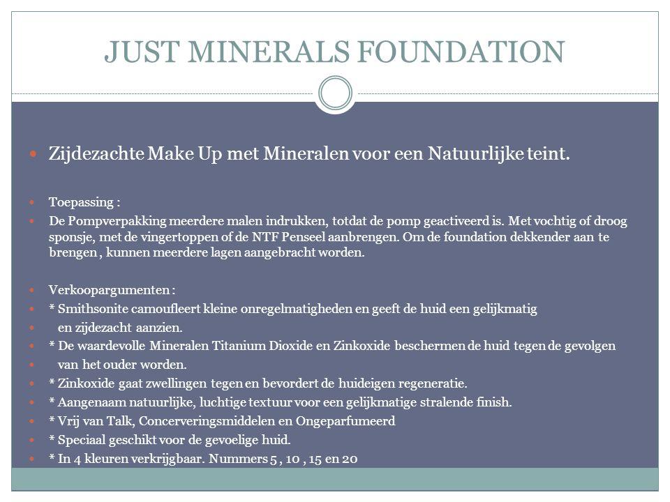 JUST MINERALS FOUNDATION Zijdezachte Make Up met Mineralen voor een Natuurlijke teint. Toepassing : De Pompverpakking meerdere malen indrukken, totdat