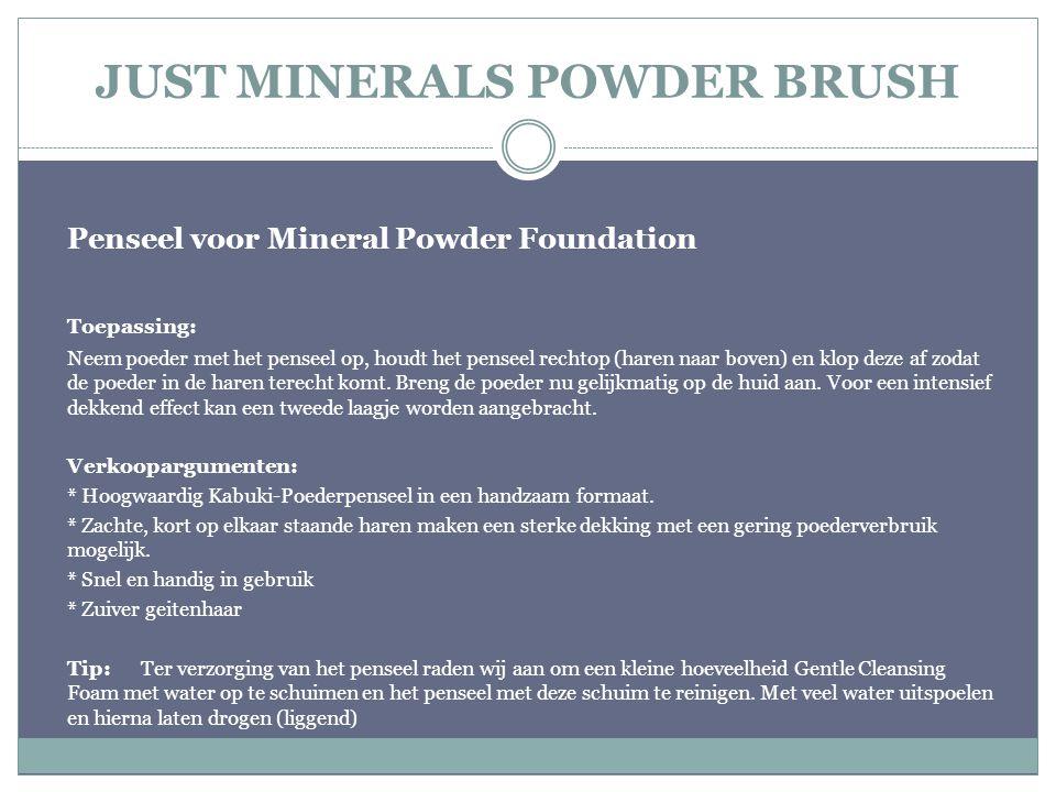 JUST MINERALS POWDER BRUSH Penseel voor Mineral Powder Foundation Toepassing: Neem poeder met het penseel op, houdt het penseel rechtop (haren naar bo