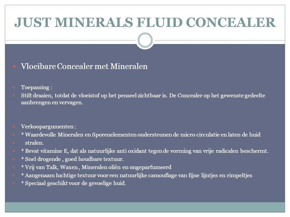 JUST MINERALS FLUID CONCEALER Vloeibare Concealer met Mineralen Toepassing : Stift draaien, totdat de vloeistof op het penseel zichtbaar is. De Concea