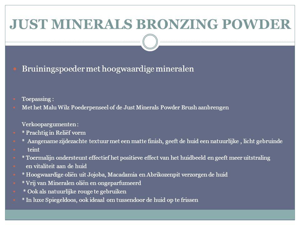 JUST MINERALS BRONZING POWDER Bruiningspoeder met hoogwaardige mineralen Toepassing : Met het Malu Wilz Poederpenseel of de Just Minerals Powder Brush