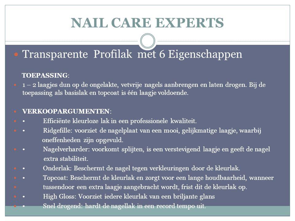 NAIL CARE EXPERTS Transparente Profilak met 6 Eigenschappen TOEPASSING: 1 – 2 laagjes dun op de ongelakte, vetvrije nagels aanbrengen en laten drogen.