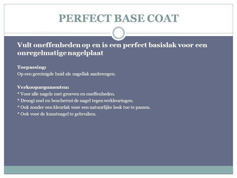 PERFECT BASE COAT Vult oneffenheden op en is een perfect basislak voor een onregelmatige nagelplaat Toepassing: Op een gereinigde huid als nagellak aa