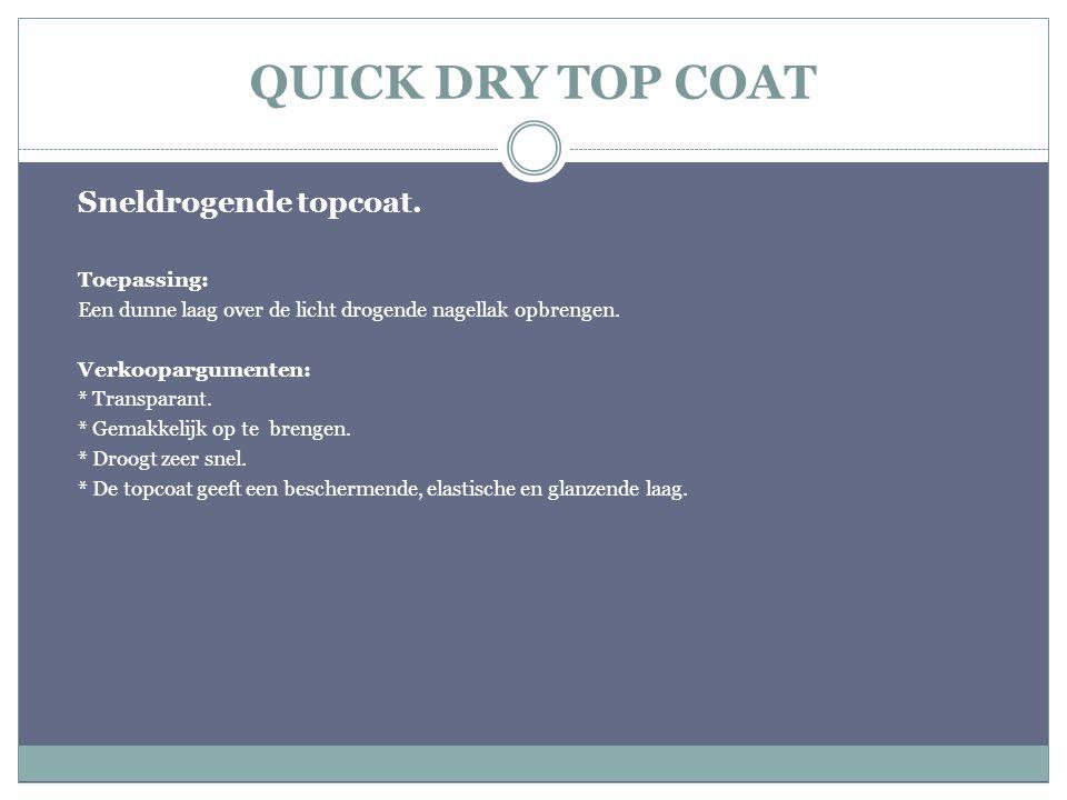 QUICK DRY TOP COAT Sneldrogende topcoat. Toepassing: Een dunne laag over de licht drogende nagellak opbrengen. Verkoopargumenten: * Transparant. * Gem